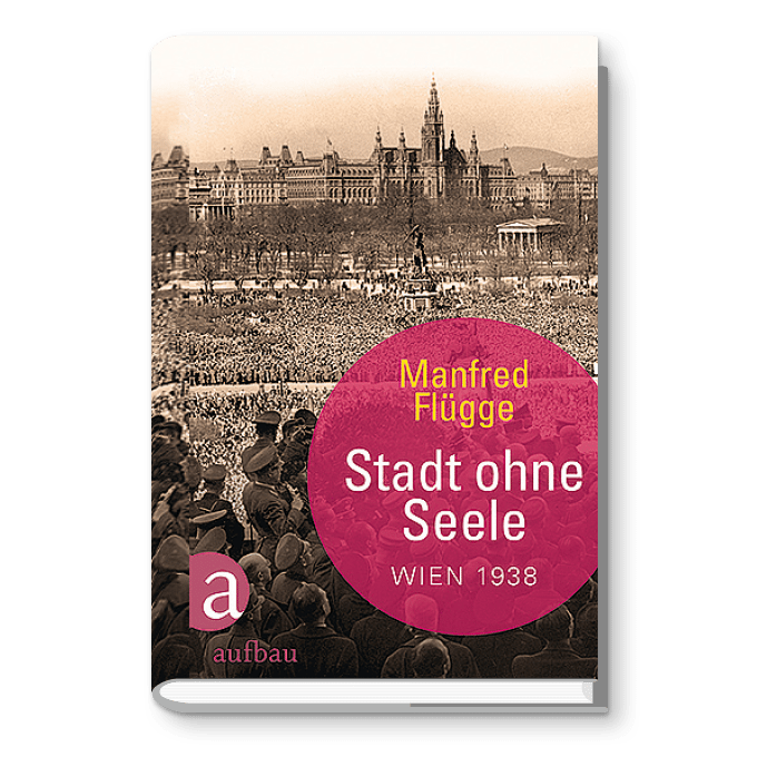 Stadt ohne Seele – Wien 1938