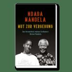 Mut zur Vergebung Das Vermächtnis meines Großvaters Nelson Mandela