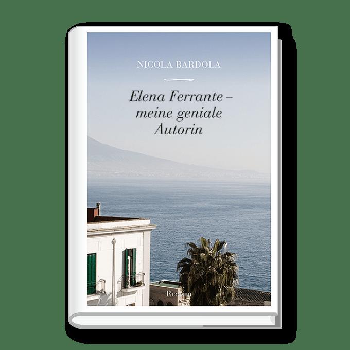 Elena Ferrante – meine geniale Autorin