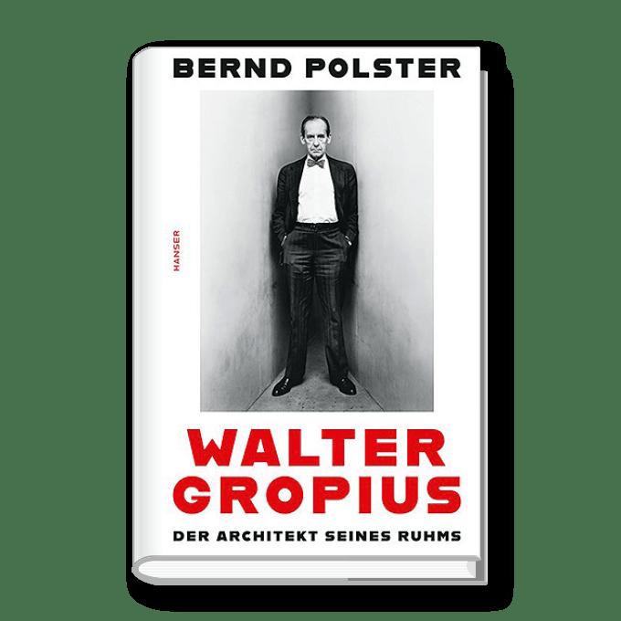 Walter Gropius – Der Architekt seines Ruhms