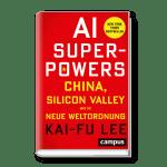 AI Superpowers - China, Silicon Valley und die neue Weltordnung