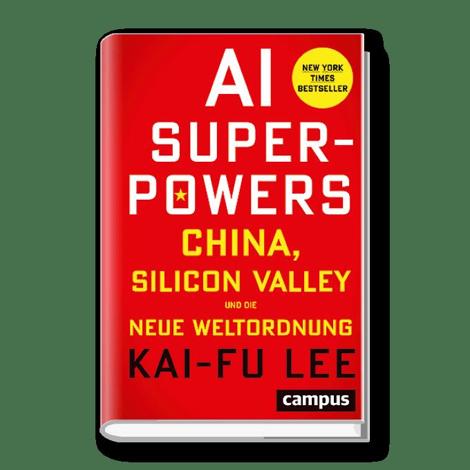AI Superpowers – China, Silicon Valley und die neue Weltordnung