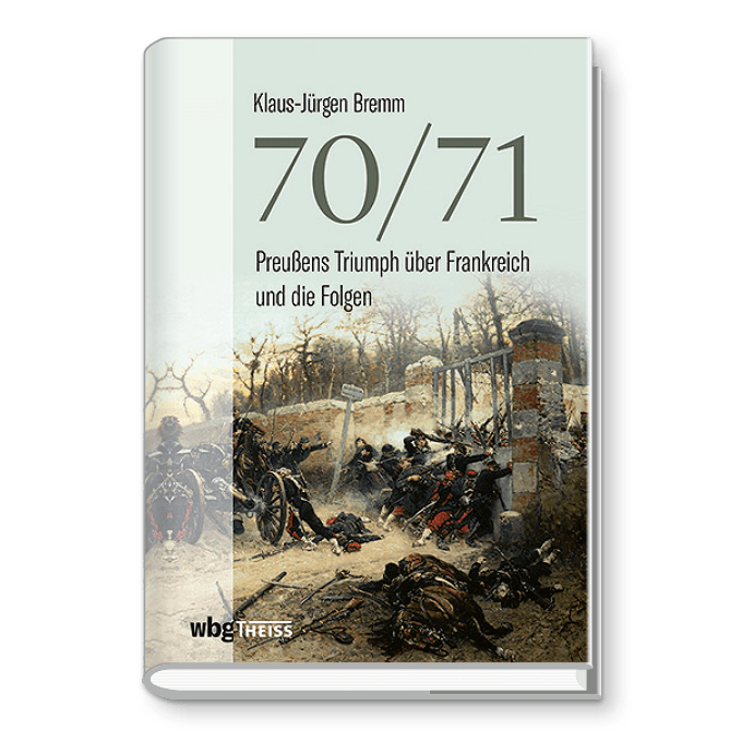 70/71 – Preußens Triumph über Frankreich und die Folgen