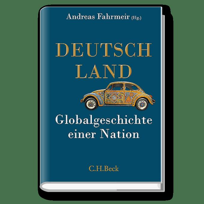 Deutschland – Globalgeschichte einer Nation